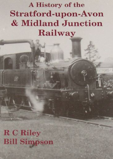A History of the Straford-upon-Avon & Midland Junction Railway, by R.C. Riley and Bill Simpson